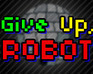 play Give Up, Robot
