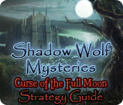 play Shadow Wolf Mysteries: Curse Of The Full Moon Strategy Guide