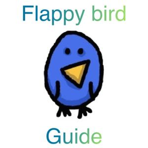 play Guide For Flappy Bird• - Hints And Tips That Also Work With Most Flappy