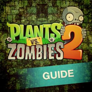 play Guide For Plants Vs. Zombies 2 - Ultimate Walkthrough With Tips, Cheats And Video Walkthrough