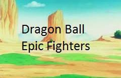 Dragon Ball Epic Fighter game
