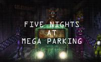 play Five Nights At Mega Parking