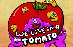 We Live In A Tomato game