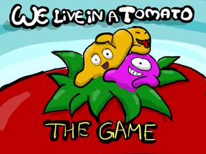 play We Live In A Tomato