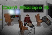 Don'T Escape 3 game