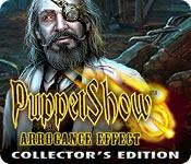 play Puppet Show: Arrogance Effect Collector'S Edition