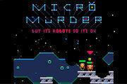 play Micro Murder: But It'S Robots So It'S Ok