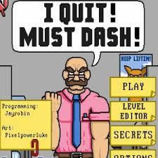 play I Quit! Must Dash!