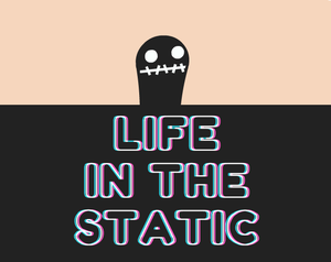 Life In The Static game