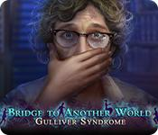 Bridge To Another World: Gulliver Syndrome game