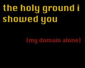 The Holy Ground I Showed You (My Domain Alone) game