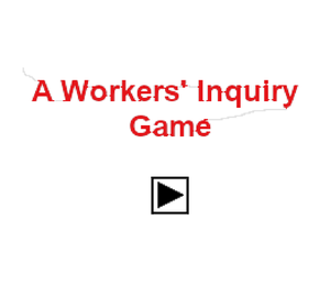 play A Workers' Inquiry Game