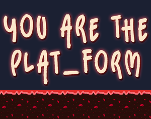 play You Are The Plat_Form
