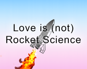 play Love Is (Not) Rocket Science