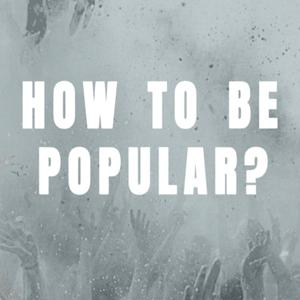 How To Be Popular?