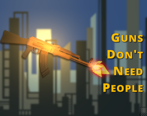 play Guns Don'T Need People