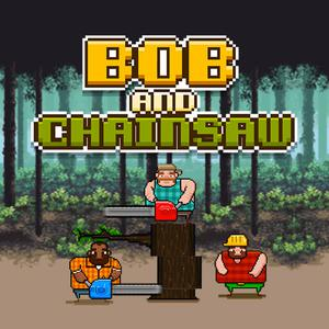 play Bob And Chainsaw