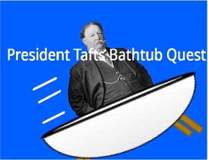 President Taft'S Bathtub Quest game