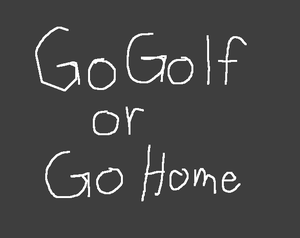 Go Golf Or Go Home game