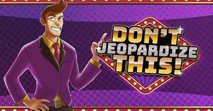 play Don'T Jeopardize This